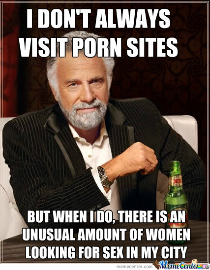 I Don't Always Visit Porn Sites...