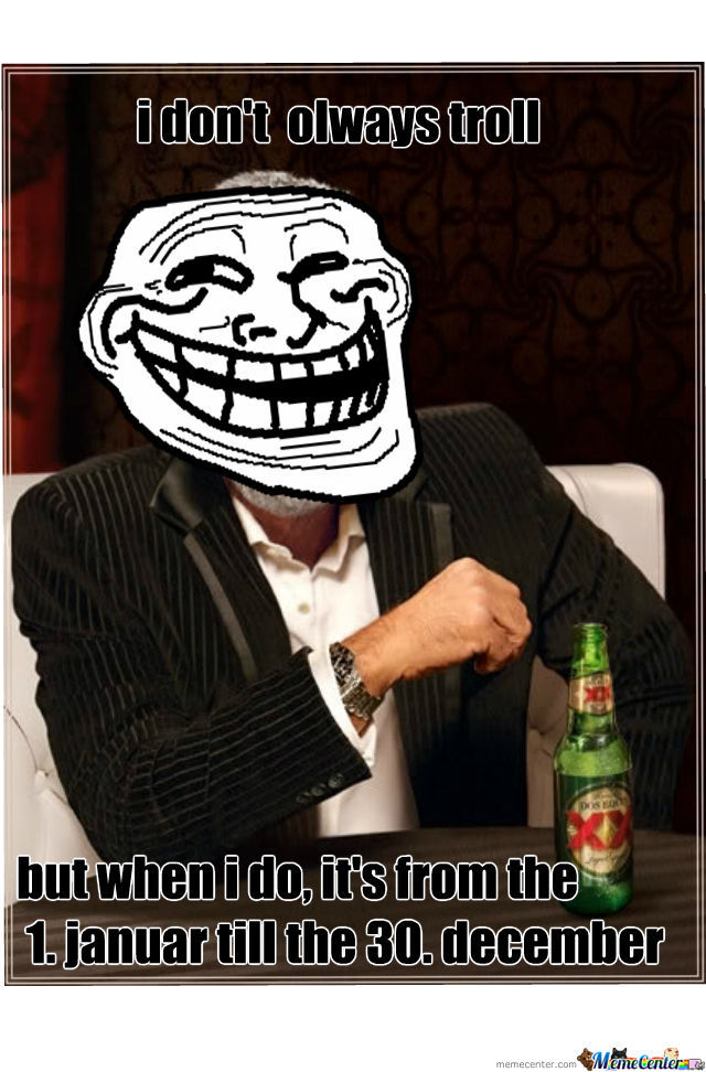 I Don't Olways Troll...