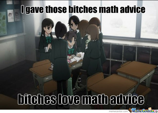 I Gave Those Bi*ches Math Advice...