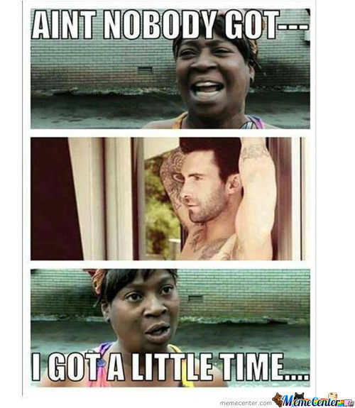 I Got Time For That