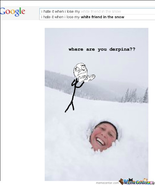 I Hate It When I Lose My White Friend In The Snow