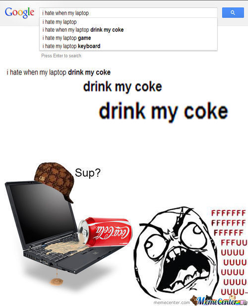 I Hate When My Laptop Drink My Coke