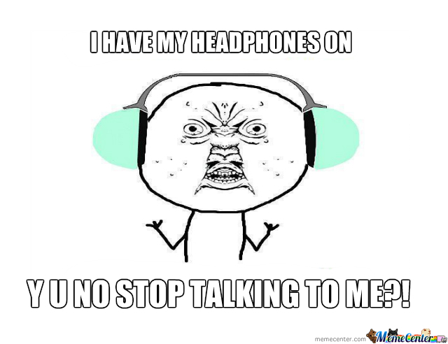 I Have My Goddamn Headphones On