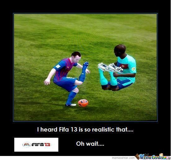 I Heard Fifa 13 Is So Realisticthat!!!!!!!oh Wait......