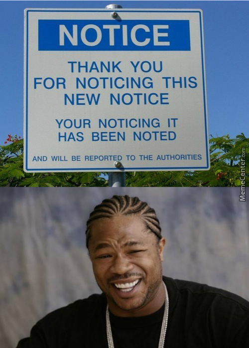 I Heard You Like To Notice The Notice Which Says To Notice