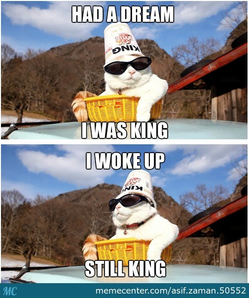 I Iz Always The King.