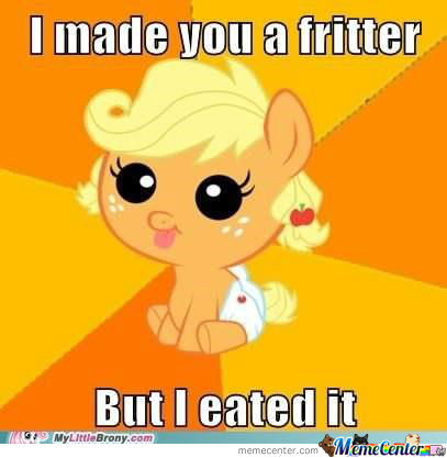I Made You A Fritter...