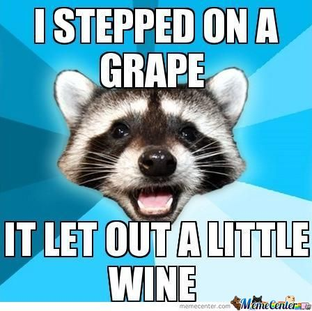 I Stepped On A Grape....