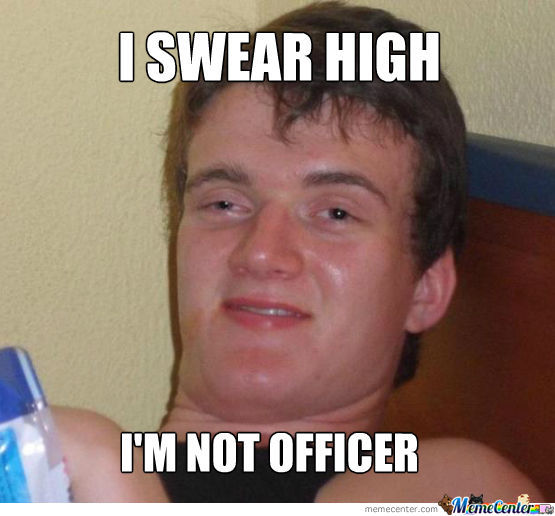 I Swear High I'm Not Officer