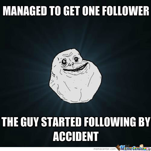 I Think This Is The Way I Got My First Follower