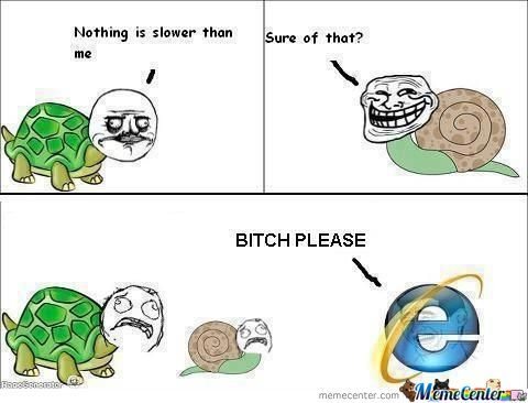 Ie Slowest In The World
