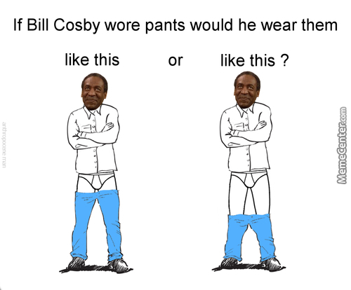 If Bill Cosby Wore Pants