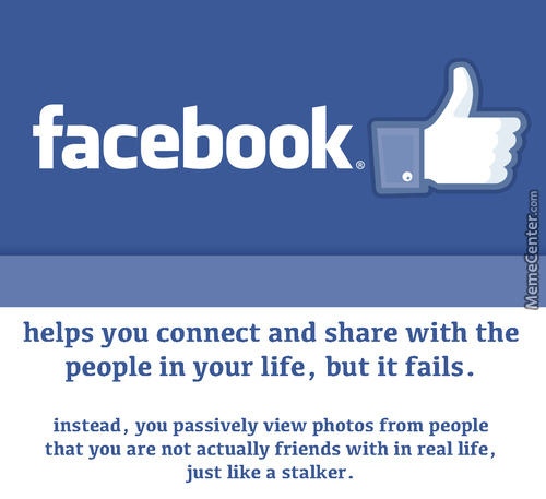 If You Have Real Friends You Don't Need To Use Facebook... Which Is Why I Use Facebook.