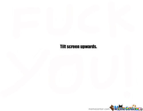 If You Tilt The Screen You See The Message!