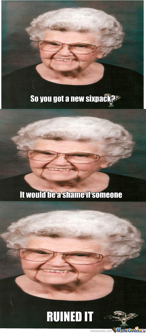 If You Visit Granny Forget The Sixpack
