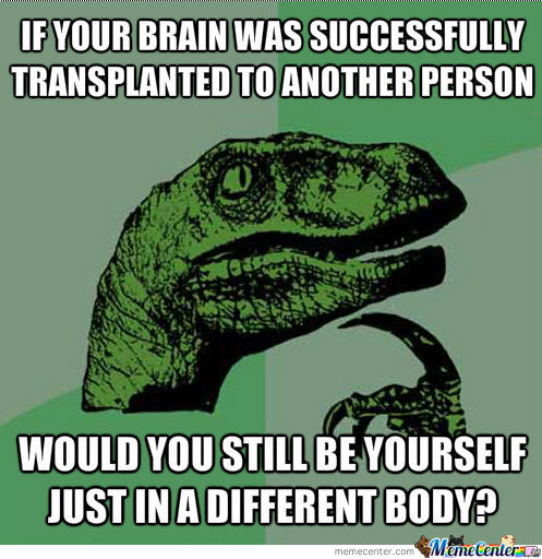 If Your Brain Was Successfully Transplanted To Another Person