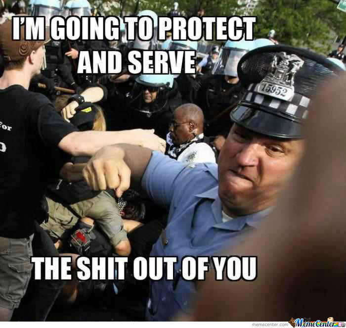 I'm Going To Protect And Serve The Shit Out Of You!