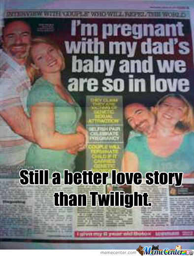 Im Pregnant With My Dad's Baby.. Still A Better Love Story Than Twilight.