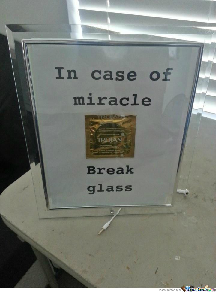 In Case Of Miracle, Break Glass.