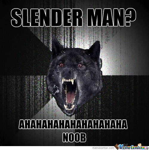 Insanity Wolf On Slendy: First Meme