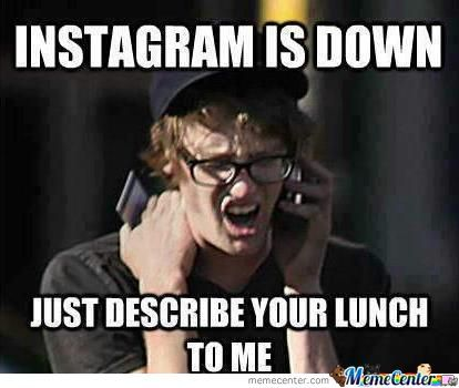 Instagram Is Down, Noooooooooooooooooo.