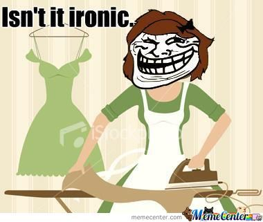 Isn't It Ironic.