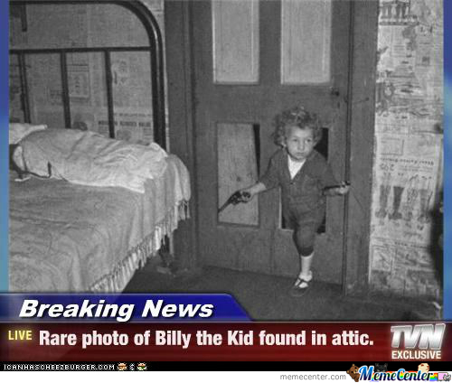 It's Funny Because My Buds Call Me Billy The Kid