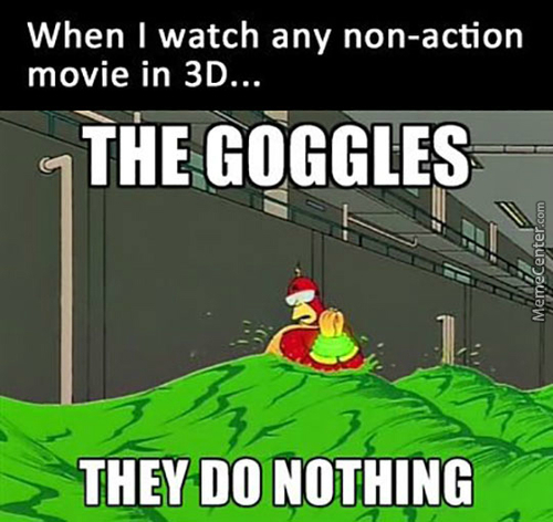 It's Not Because Of The Goggles, It's Because Your Movie Is Fucking Boring Shit