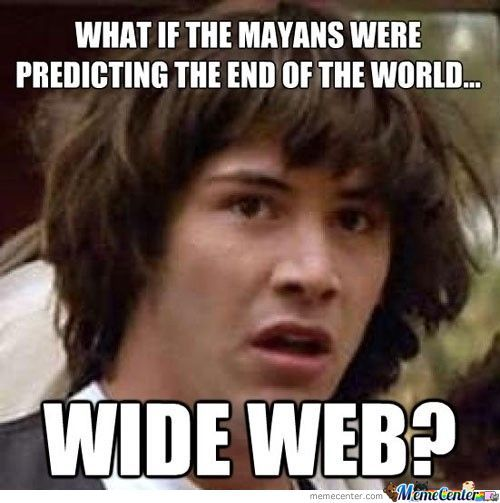 It Would Be The End Of The World Anyways...