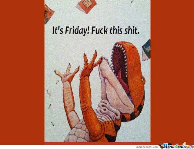 Its Friday, F**k This Sh*t