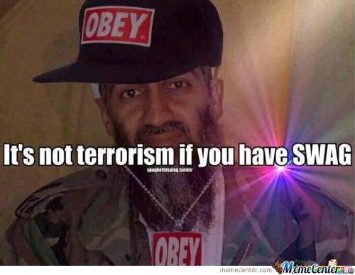 Its Not Terrorism If You Have Swag.