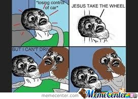 Jesus, Take The Wheel!