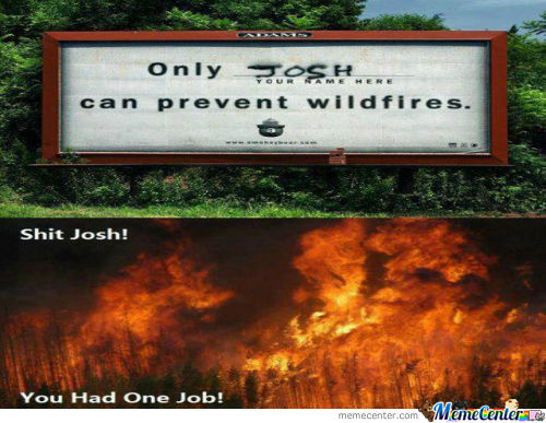 Josh; You Had One Job!