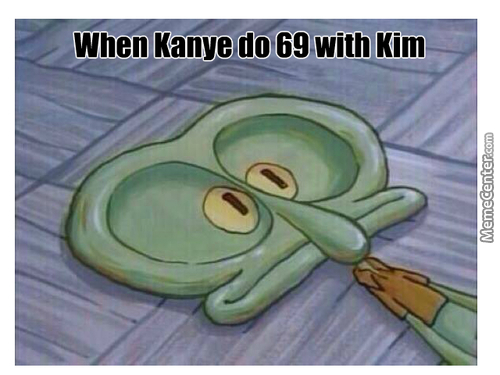 Kanye After 69 With Kim
