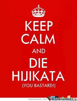 Keep Calm And Die Hijikata!