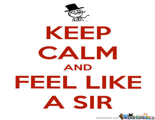 Keep Calm And Feel Like A Sir