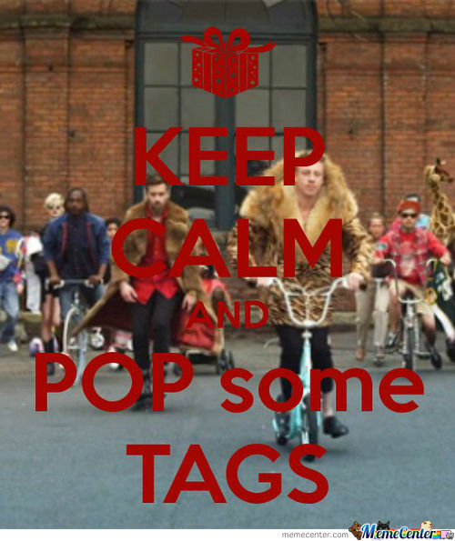 Keep Calm And Pop Some Tags