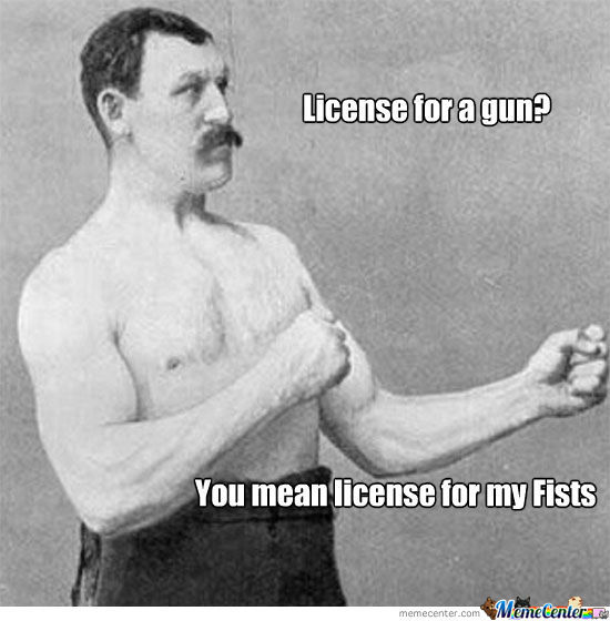 License, For My Fists Right?.