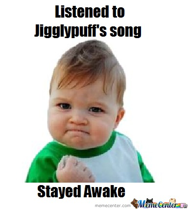 Listened To Jigglypuff's Song