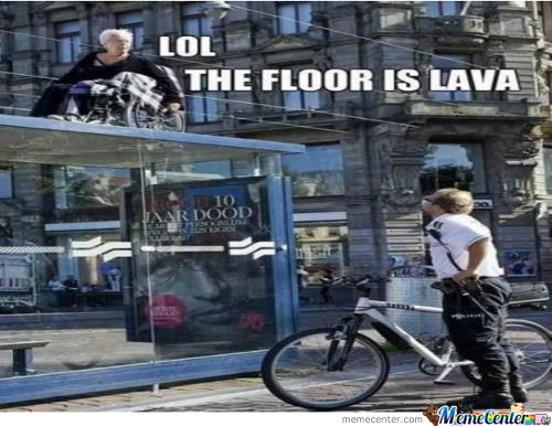 Lol, The Floor Is Lava.