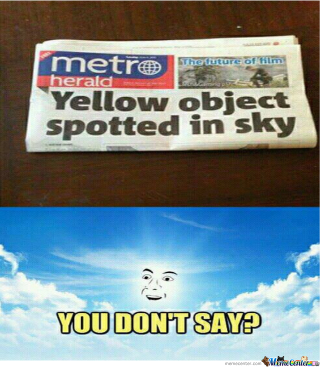 Look Son! A Yellow Object In The Sky!