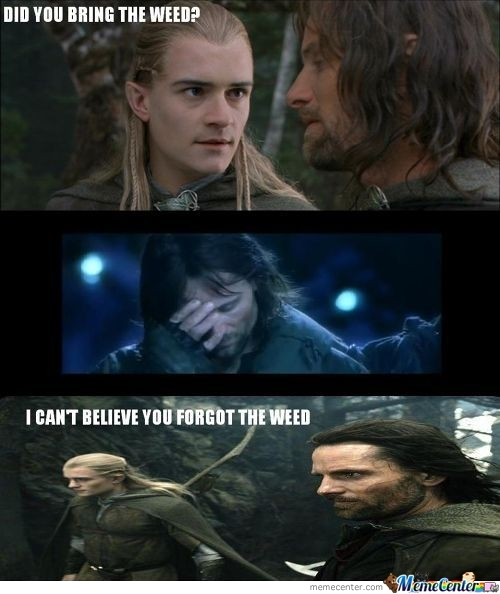 Lotr - Did You Bring The Weed?