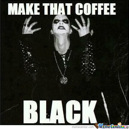 Make That Coffee Black