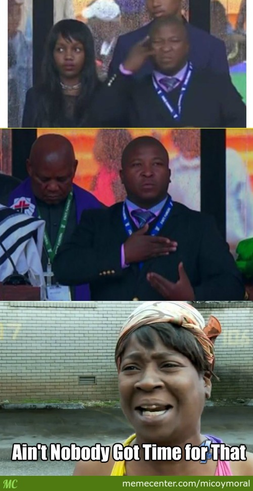 Mandela Interpreter : Nobody Got Time For That!