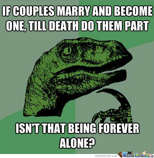 Marrying=Forever Alone