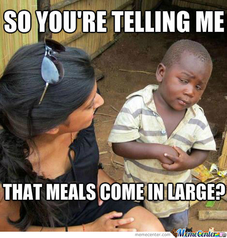 Meals Come In Large?!