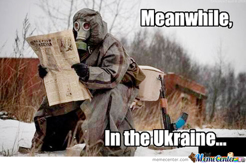 Meanwhile In Ukraine