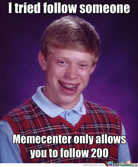Memecenter, Y U No Let Me Follow!?!?