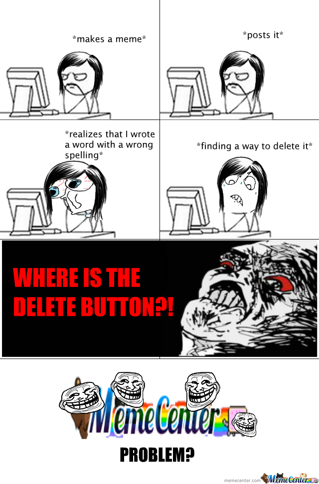 Memecenter, Y U No Place A Delete Button?