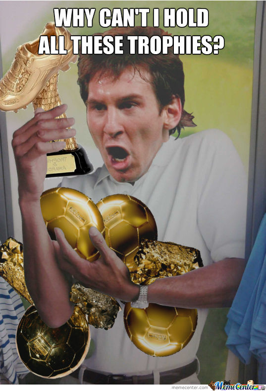 Messi Can't Hold All Those Trophies